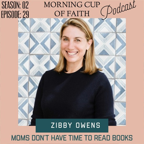 """""""Zibby Owens, Writer and Podcaster """"Moms Don't Have Time to Read Books"""